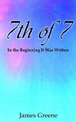 7th of 7: In the Beginning It Was Written James Greene