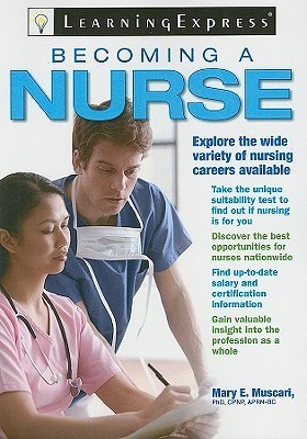 Becoming a Nurse Learning Express LLC
