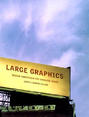 Large Graphics: Design Innovation for Oversized Spaces Cheryl Dangel Cullen
