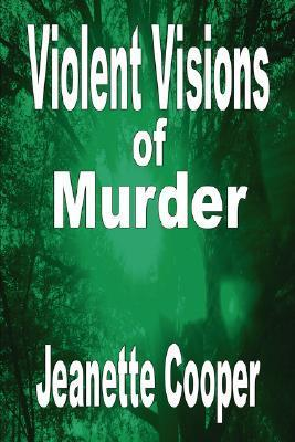 Violent Visions of Murder  by  Jeanette Cooper