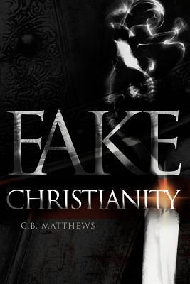 Fake Christianity C.B. Matthews