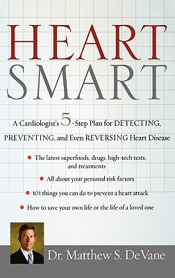 Heart Smart: A Cardiologists 5-Step Plan for Detecting, Preventing, and Even Reversing Heart Disease Matthew Devane