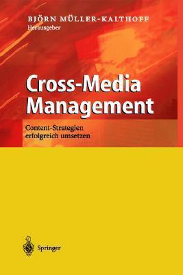 Cross Media Management: Content Strategien Erfolgreich Umsetzen Björn Müller-Kalthoff