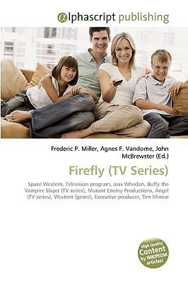 Firefly (Tv Series): Space Western, Television Program, Joss Whedon, Buffy The Vampire Slayer (Tv Series), Mutant Enemy Productions, Angel (Tv Series), Western (Genre), Executive Producer, Tim Minear  by  Frederic P.  Miller