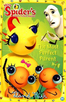 The Most Perfect Parent: Miss Spiders Sunny Patch Friends  by  David Kirk