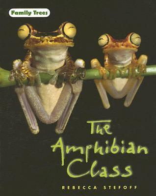 The Amphibian Class Rebecca Stefoff