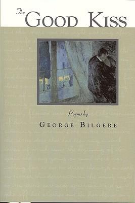 The Good Kiss George Bilgere