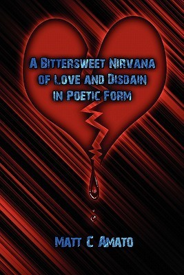 A Bittersweet Nirvana of Love and Disdain in Poetic Form  by  Matt C. Amato