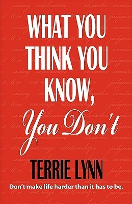 What You Think You Know, You Dont  by  Terrie Lynn