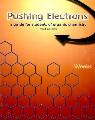 Pushing Electrons: A Guide for Students of Organic Chemistry, 3rd Daniel P. Weeks