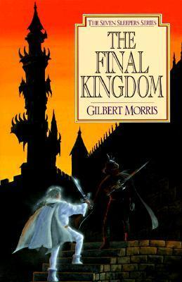 The Final Kingdom (Seven Sleepers, #10)  by  Gilbert L. Morris