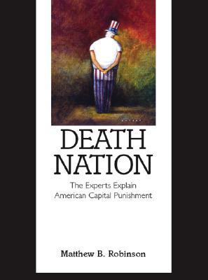 Death Nation: The Experts Explain American Capital Punishment  by  Matthew B. Robinson