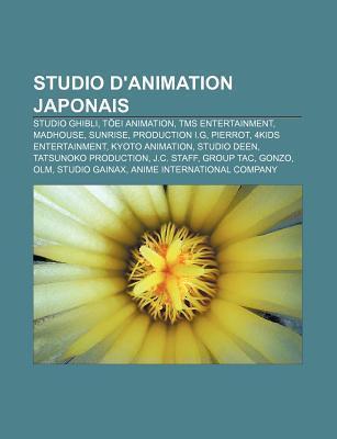 Studio DAnimation Japonais: Studio Ghibli, T Ei Animation, Tms Entertainment, Madhouse, Sunrise, Production I.G, Pierrot, 4kids Entertainment NOT A BOOK