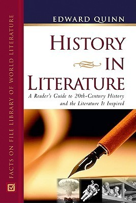History in Literature: A Readers Guide to 20th Century History and the Literature It Inspired  by  Edward Quinn