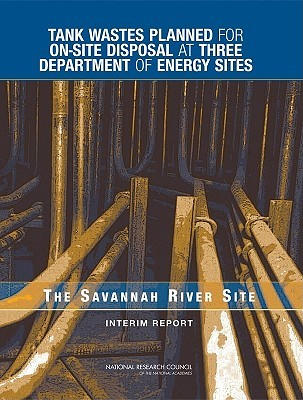 Tank Wastes Planned for On-Site Disposal at Three Department of Energy Sites: The Savannah River Site - Interim Report  by  Committee on the Management of Certain R