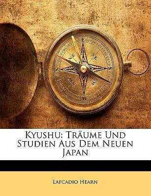 Kyushu: Tr Ume Und Studien Aus Dem Neuen Japan  by  Lafcadio Hearn