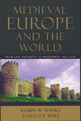 Medieval Europe and the World: From Late Antiquity to Modernity, 400-1500 Robin W. Winks