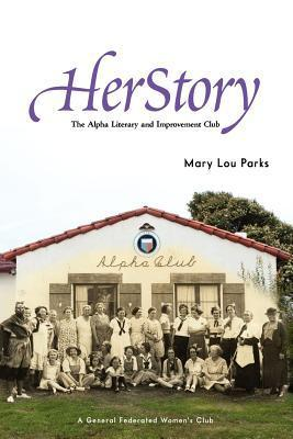 Herstory: The Alpha Literary and Improvement Club  by  Mary Lou Parks