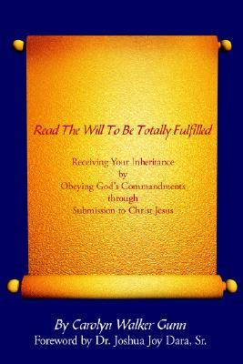 Read the Will to Be Totally Fulfilled: Receiving Your Inheritance Obeying Gods Commandments Through Submission to Christ Jesus by Carolyn Walker Gunn