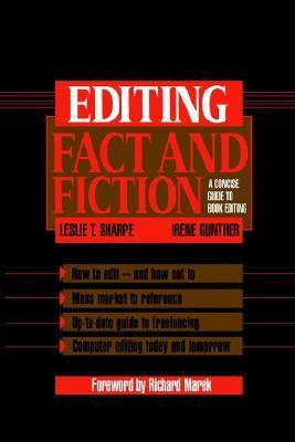 Editing Fact and Fiction: A Concise Guide to Book Editing Leslie T. Sharpe