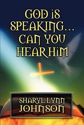 God Is Speaking...Can You Hear Him  by  Sharyl Lynn Johnson