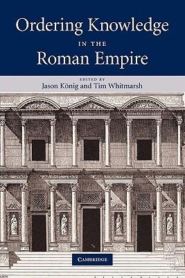 Ordering Knowledge in the Roman Empire Jason König