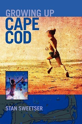 Growing Up Cape Cod  by  Stan Sweetser