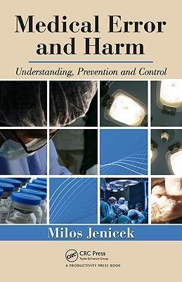 Medical Error and Harm: Understanding, Prevention, and Control Milos Jenicek