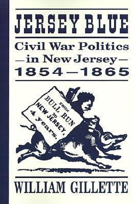 Jersey Blue: Civil War Politics in New Jersey, 1854-1865  by  William Gillette