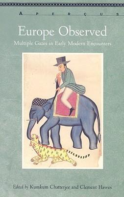 Europe Observed: Multiple Gazes In Early Modern Encounters  by  Kumkum Chatterjee