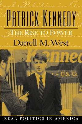 Patrick Kennedy: The Rise to Power  by  Darrell M. West