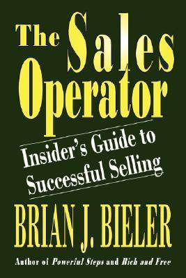 The Sales Operator-Insiders Guide to Successful Selling Brian J. Bieler