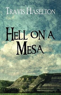 Hell on a mesa Travis Haselton
