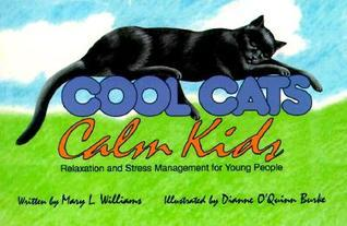 Cool Cats: Relaxation and Stress Management for Young People. Written  by  Mary L. Williams by Mary L. Williams