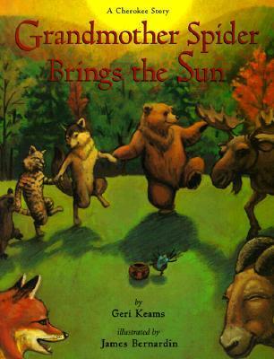 Grandmother Spider Brings the Sun: A Cherokee Story Geri Keams