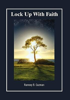 Lock Up With Faith  by  Ramsey B. Guzman