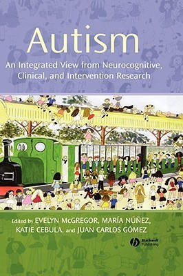 Autism: An Integrated View from Neurocognitive, Clinical, and Intervention Research Evelyn McGregor