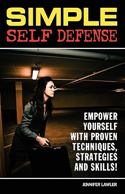 Simple Self Defense: Empower Yourself with Proven Techniques, Strategies and Skills!  by  Jennifer Lawer