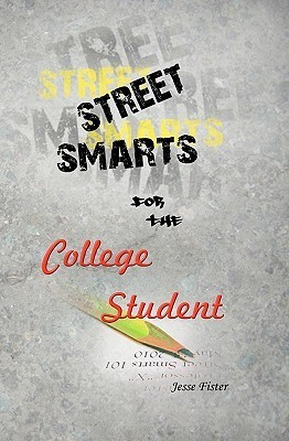 Street Smarts for the College Student  by  Jesse Fister