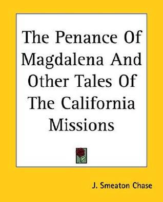 The Penance of Magdalena and Other Tales of the California Missions J. Chase