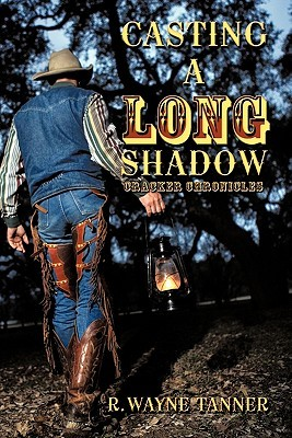 Casting a Long Shadow: Cracker Chronicles  by  R. Wayne Tanner