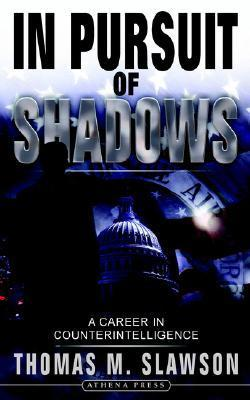 In Pursuit of Shadows: A Career in Counterintelligence  by  Thomas M. Slawson
