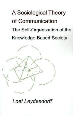 A Sociological Theory of Communication: The Self-Organization of the Knowledge-Based Society Loet Leydesdorff