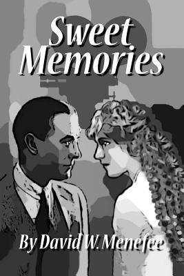 Sweet Memories David W. Menefee