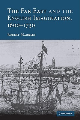 The Far East and the English Imagination, 1600 1730 Robert Markley