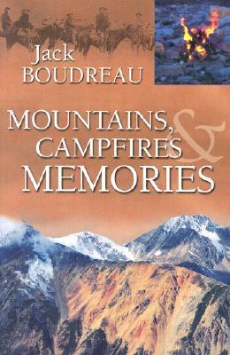 Mountains, Campfires & Memories Jack Boudreau