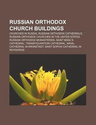 Russian Orthodox Church Buildings: Churches in Russia, Russian Orthodox Cathedrals, Russian Orthodox Churches in the United States  by  Books LLC
