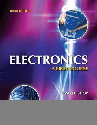 Electronics: A First Course, Third Edition  by  Owen Bishop