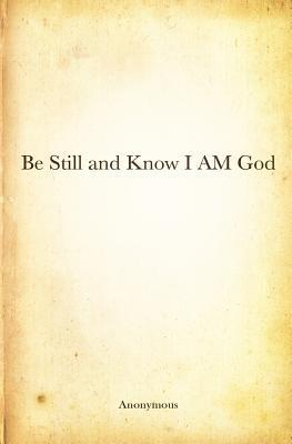 Be Still And Know I Am God Anonymous