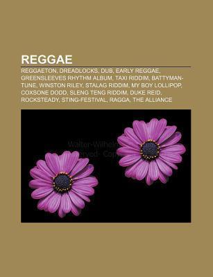 Reggae: Reggaeton, Dreadlocks, Dub, Early Reggae, Greensleeves Rhythm Album, Taxi Riddim, Battyman-Tune, Winston Riley, Stalag Source Wikipedia